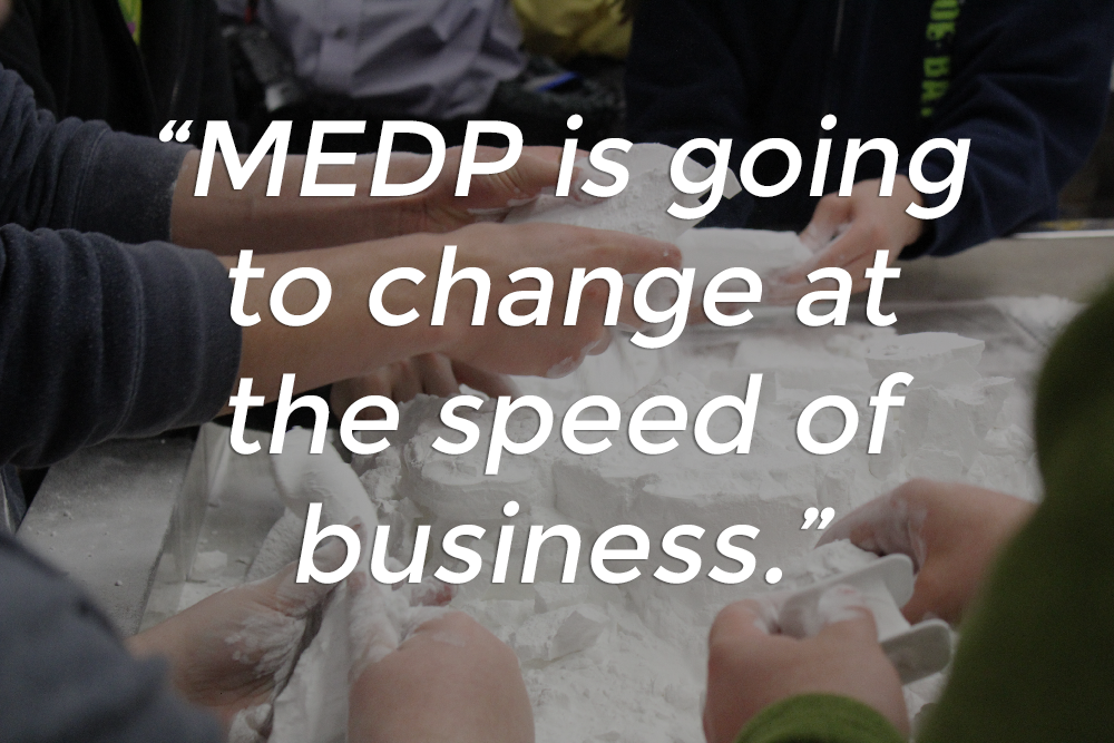 MEDP is going to change at the speed of business